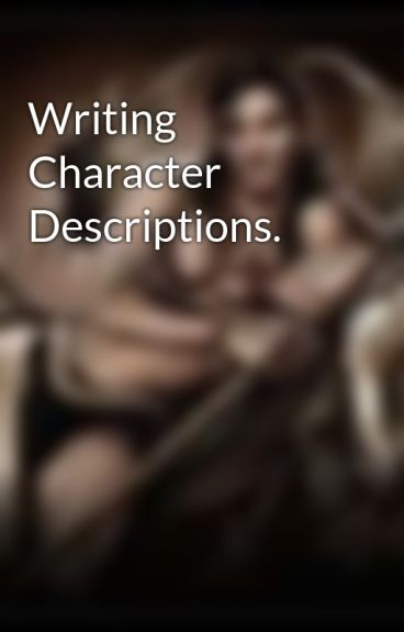 Writing Character Descriptions. by Ctyolene