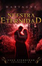 Libro #5-- Nuestra Eternidad  by Dariagne