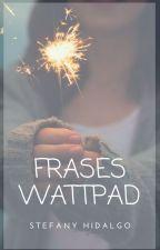 Frases Wattpad by abisaha08
