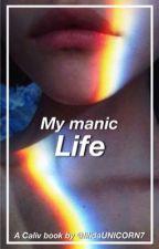 My Manic Life  by lilidaUNICORN7