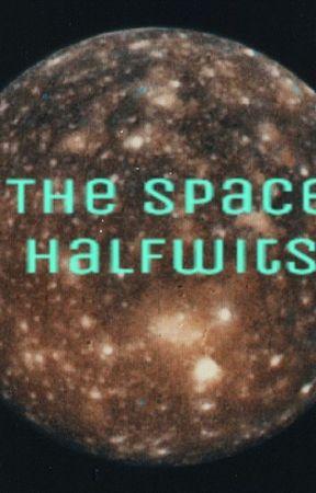The Space Halfwits by JadeBot266