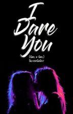 I Dare You (GirlxGirl) by silvergh0st