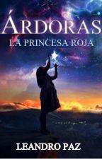 Árdoras: La Princesa Roja [#2] by leopaz88