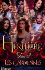 Héritières ~ TOME 3 ~ Les Gardiennes by Elinoux