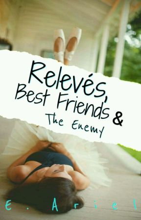 Relevés, Best Friends, and The Enemy by E_Ariel