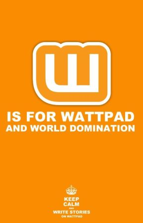 W is for Wattpad (and World Domination) by NineLizards