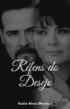 Reféns do Desejo by KatiaAlvesmorais