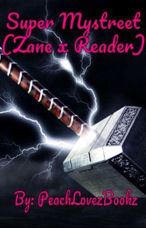 Super Mystreet (Zane x Reader) by PeachLovezBookz