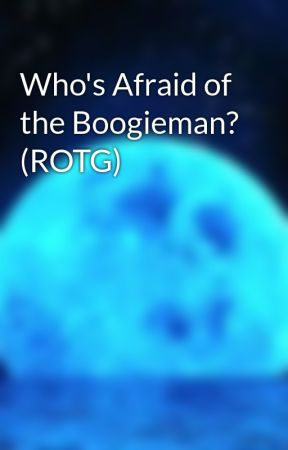 Who's Afraid of the Boogieman? (ROTG) by MelodiesBlue