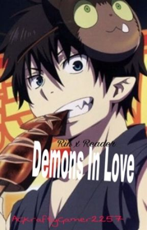 Demons in Love (Rin x Reader) by AGKraftyGamer2257