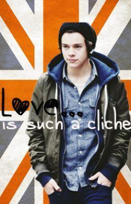 Love is such a cliché - Harry Styles Fan Fiction