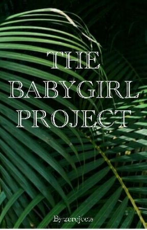 The Babygirl Project by zerejects