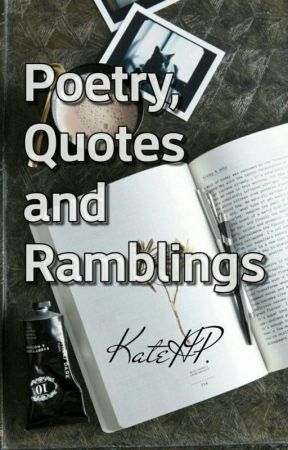 Poetry, Quotes, And Ramblings by KateHP