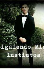 Siguiendo Mis Instintos -aguslina- by SoyDilema