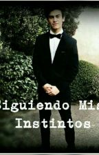 Siguiendo Mis Instintos -aguslina- (Terminada) by SoyDilema