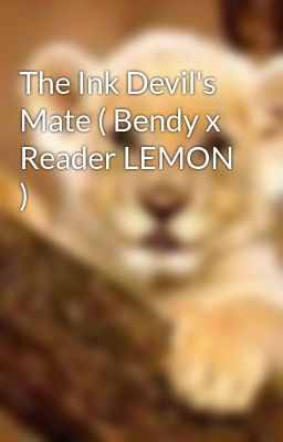 The Ink Devil's Mate ( Bendy x Reader LEMON ) - Rikki - Wattpad