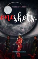 one shots. [camila cabello.] © by mommyofsatan