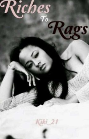Riches to Rags (Completed) by Kiki_21