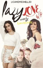 Lazy Love Camren G!P by camzmichell30