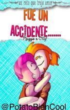 FUE UN ACCIDENTE....(Maggie X OXY v/s DEUZxMAGGIE)fanfic||• PotatoBienCool by PotatoBienCool