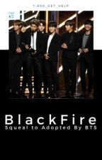 BlackFire(Sequel to Adopted by BTS) by 1-800_get_help