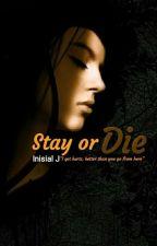 Stay or Die by inisialJ