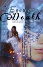 Escaping Death ~ Exclusive Chapter! ♥ by Dreaming_Love