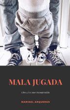 Mala jugada. (Libro #4 SAGA Un Amor Incomprendido.) by marisol_arqueros