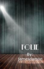 Folie  by jamesdamon