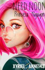 Nerd Noon Prinsesa Ngayon by Xyriel_Anne1437