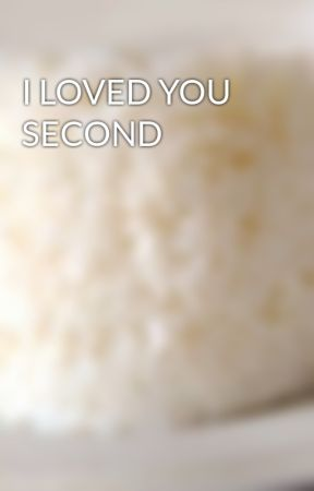 I LOVED YOU SECOND by mgahangal