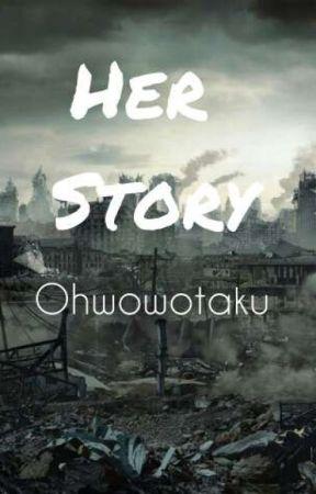 Her Story by ohwowotaku