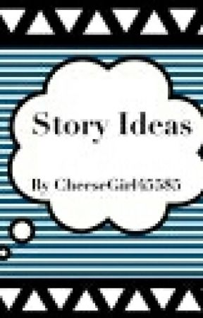 Story Ideas by CheeseGirl45585