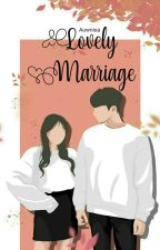 Lovely Marriage(Completed) by AuwNisa