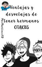 Ventajas y Desventajas de tener hermanos otakus by MeiMartinezXD