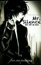 Mr. Silence (Every story has Secrets) by Turn_into_Snowflakes
