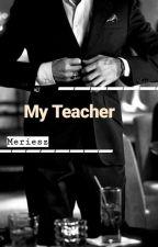 My Teacher|•ON HOLD by meriputriy