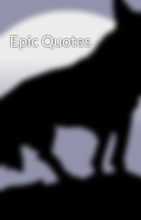 Epic Quotes by Afroarran