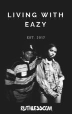 Living With Eazy | COMPLETED by D3ATHROW