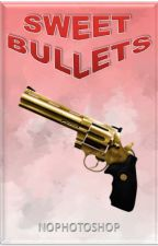 sweet bullets [ one shots ] by nophotoshop