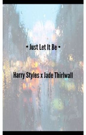 • Just Let It Be •       Harry Styles x Jade Thirlwall  by _anayabaze_