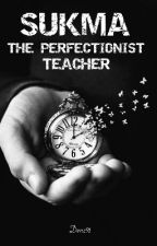 Sukma, The Perfectionist Teacher  by Denz91