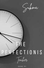 Sukma, The Perfectionist Teacher (Cerpen-Complete) by Denz91