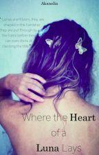 Where the Heart of a Luna Lays by Akanelia