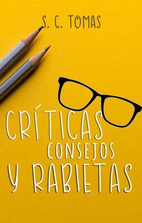 Críticas, consejos y rabietas. by Granuja