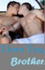 I Love You, Brother. (BoyxBoy by MurderInTheNight