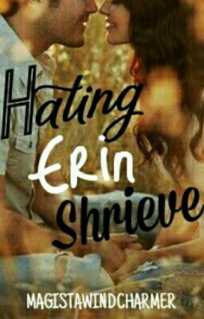 Hating Erin Shrieve by VividDreamer31
