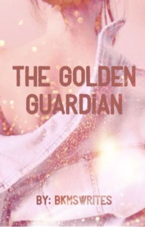 The golden guardian by BKMSwrites