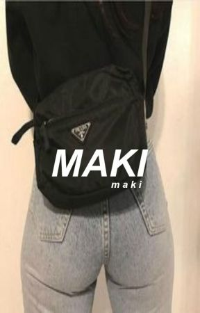 MAKI ♈ MAKI by aestheticmacy