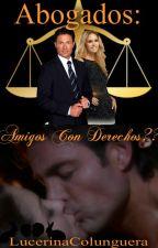 Abogados: ¿Amigos Con Derechos? #LC by LuceroTkm